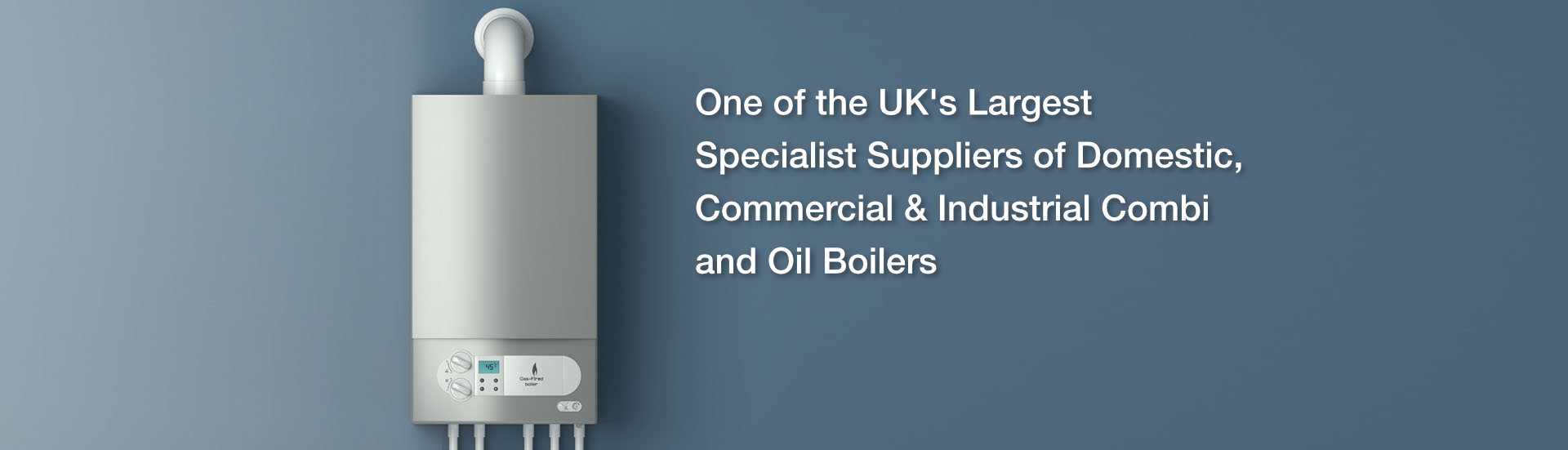 One Of The UK's Largest Specialist Suppliers Of Domestic, Commercial & Industrial Combi And Oil Boilers